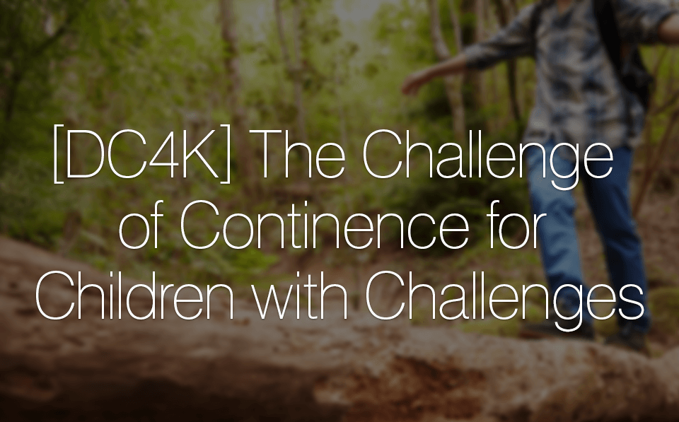 [DC4K] The Challenge of Continence for Children with Challenges