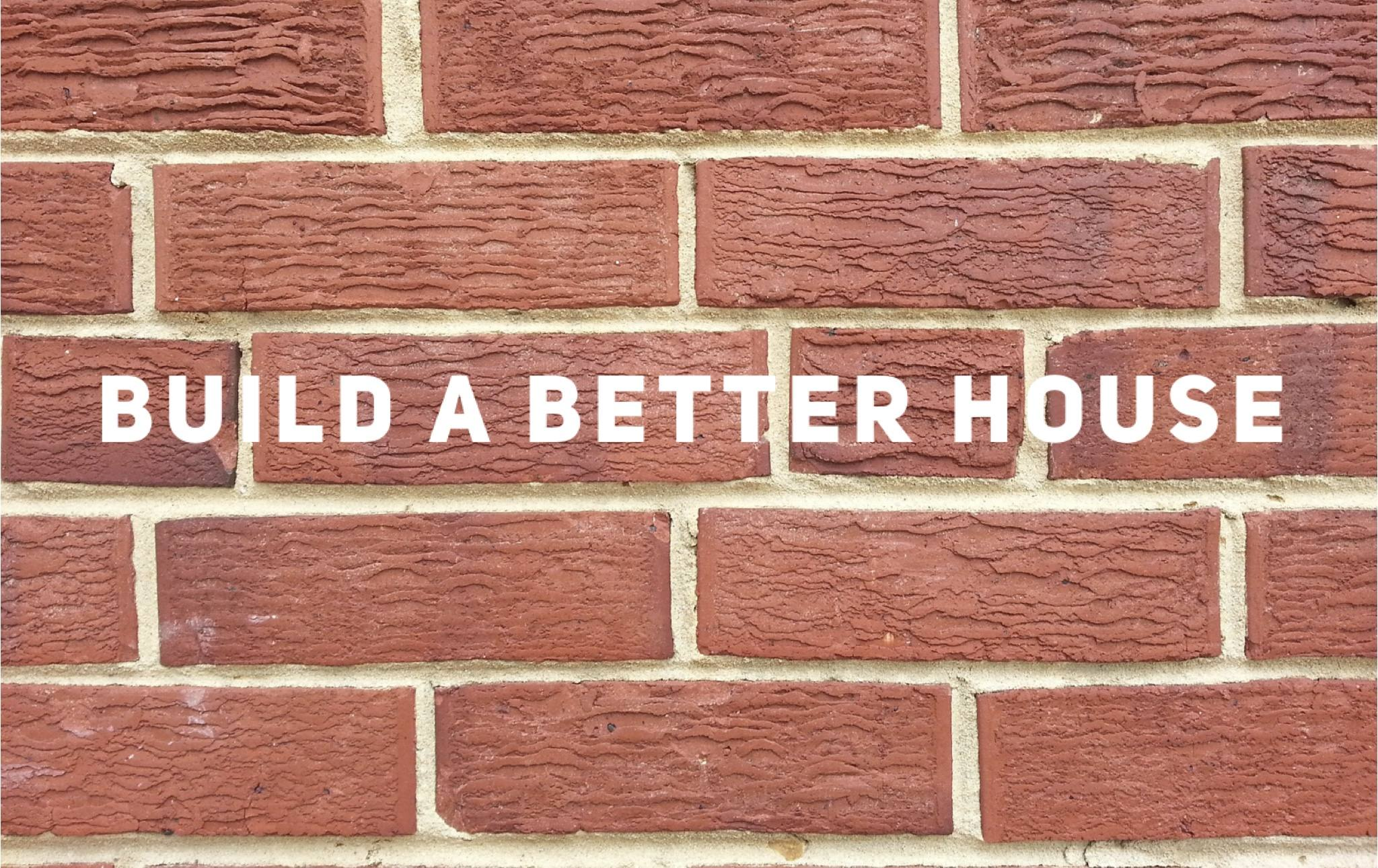 Build a Better House